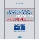 "Une thèse pionnière : ""Les origines du protectorat en Tunisie (1861-1881)"