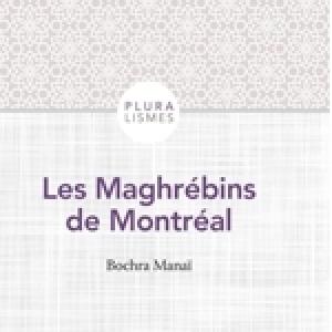 Les Maghrébins de Montréal: L'analyse croisée de Bochra Manaï