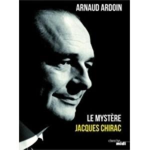Le mystère Jacques Chirac: un livre d'Arnaud Ardoin